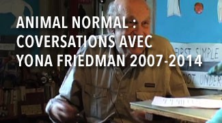 Animal Normal : Conversations avec Yona Friedman 2007-2014
