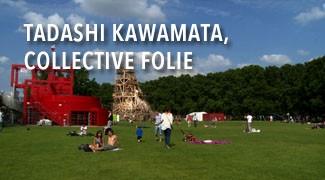 Tadashi Kawamata, Collective Folie
