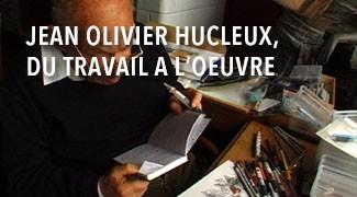 Jean Olivier Hucleux, Du travail à l'œuvre