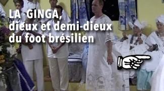 La Ginga dieux et demi-dieux du foot brésilien